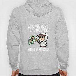 Bandaids Don't Heal Wounds, White Mages Do T-Shirt Hoody