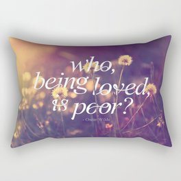 Who, being loved, is poor? Rectangular Pillow
