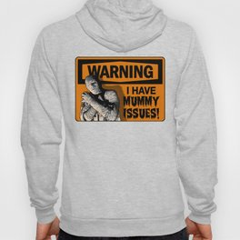 Warning: I Have MUMMY ISSUES! Hoody