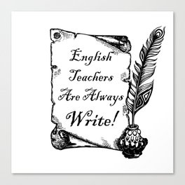 English Teachers are Write Canvas Print