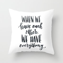 When we have each other, we have everything. Hand lettered inspirational quote. Throw Pillow