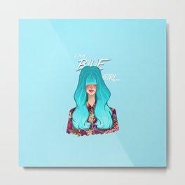I'm a blue girl Metal Print