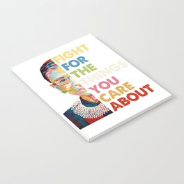 Fight for the things you care about RBG Ruth Bader Ginsburg Notebook
