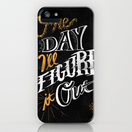 One Day I'll Figure It Out iPhone Case