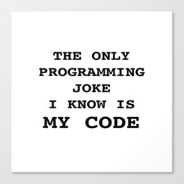 The only programming joke I know is my code Canvas Print