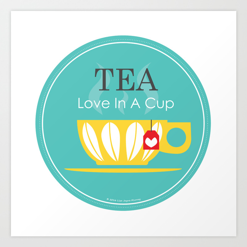 Tea - Love In A Cup Art Print by Lisajaynemurray PRN4770830