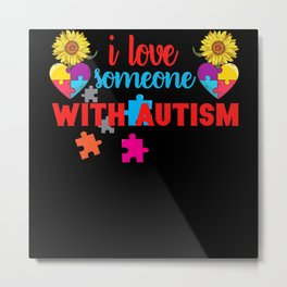 Autism Awareness Month I Love someone With Autism Metal Print