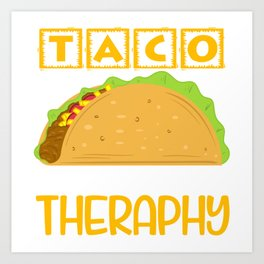 """""""Taco Is Cheaper Than Therapy"""" Perfect Gift For Any Tacos Lovers T-shirt Design Vegetables Meat Art Print"""