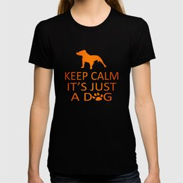 Keep Calm It's Just A Dog T-shirt