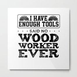 Things that no carpenter would say Metal Print