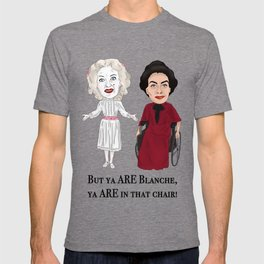 But Ya Are In That Chair Blanche T-shirt