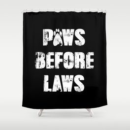 Paws Before Laws Shower Curtain