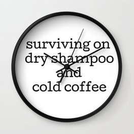 DRY SHAMPOO AND COLD COFFEE  Wall Clock