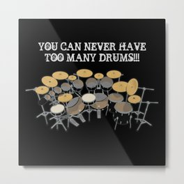 You Can Never Have Too Many Drums! Metal Print