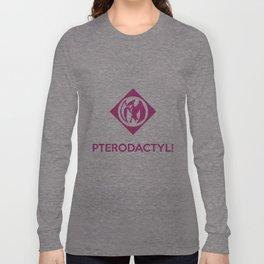 PTERODACTYL! Long Sleeve T-shirt