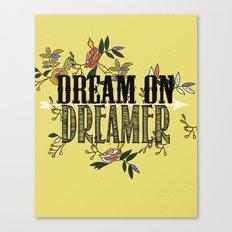 dream on dreamer.. Canvas Print