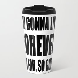 I'm Gonna Live Forever Travel Mug