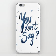 You Don't Say Funny Meme Typography Sarcasm Sarcastic Text iPhone & iPod Skin