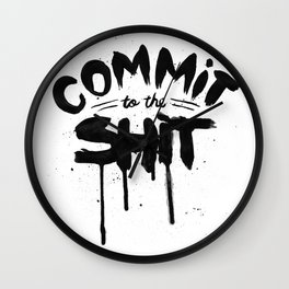 COMMIT TO THE SHIT Wall Clock