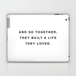 And so together they built a life they loved Laptop & iPad Skin