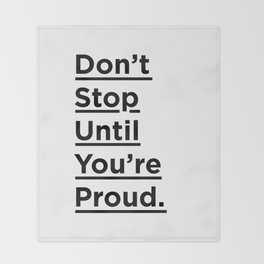Don't Stop Until You're Proud black and white monochrome typography poster design home wall decor Throw Blanket