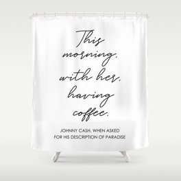 This morning with her having coffee Shower Curtain