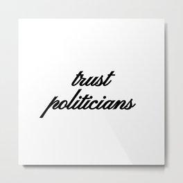 Bad Advice - Trust Politicians Metal Print