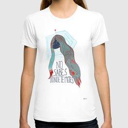 No sabes dónde te metes...  T-shirt
