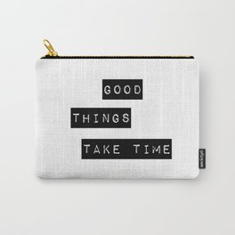 Good Thing Take Time Carry-All Pouch