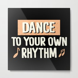 Dance To Your Own Rhythm Typography Text Art Metal Print