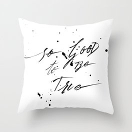 So good to be true Throw Pillow