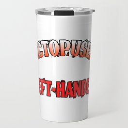 """A Lefty Tee For Left Handed People Saying """"Octopuses Are Left-Handed"""" T-shirt Design Sea Creatures Travel Mug"""