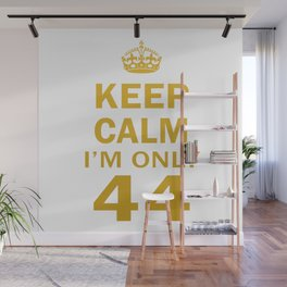 I'm only 44 Wall Mural