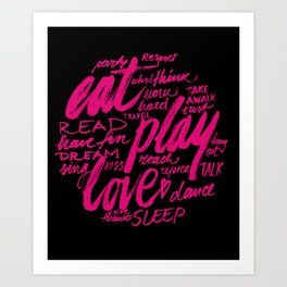 eat, play, love Art Print