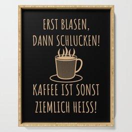 Erst Blasen, dann Schlucken | Kaffee Spruch Serving Tray
