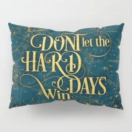 Don't Let The Hard Days Win Pillow Sham