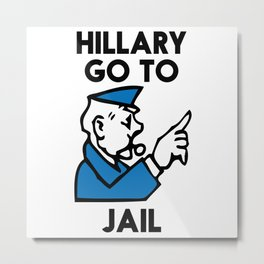Hillary Clinton Go To Jail 2016  Metal Print