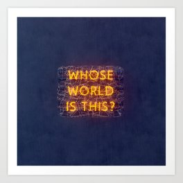 WHOSE WORLD IS THIS NEON Art Print