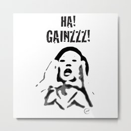 HA! GAINZZZ! Metal Print