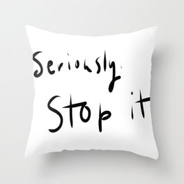 Seriously, stop it Throw Pillow