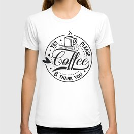 Coffee yes please and thank you - Funny hand drawn quotes illustration. Funny humor. Life sayings. Sarcastic funny quotes. T-shirt