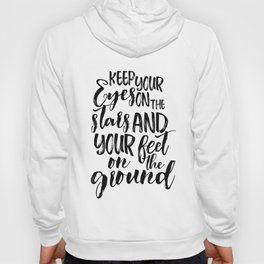 Keep your eyes, on the stars, and your feet, on the ground, Quote, wall art, home decor Hoody