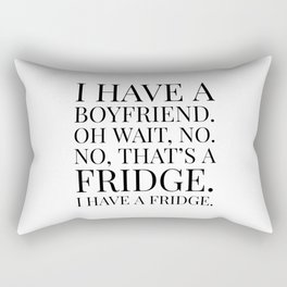 I HAVE A BOYFRIEND. OH WAIT, NO. NO, THAT'S A FRIDGE. I HAVE A FRIDGE. Rectangular Pillow