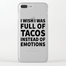 I Wish I Was Full of Tacos Instead of Emotions Clear iPhone Case