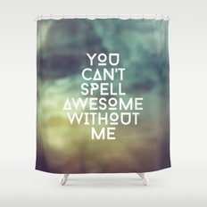 You can't spell awesome without me Shower Curtain