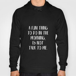 A FUN THING TO DO IN THE MORNING Hoody