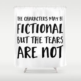 The Characters May Be Fictional But The Tears Are Not  Shower Curtain