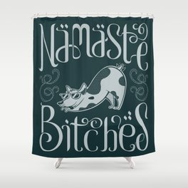 Namaste Bitches Shower Curtain