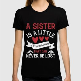 A sister is a little bit of childhood that can never be lost T-shirt