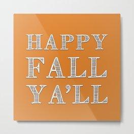 Happy Fall Ya'll Metal Print